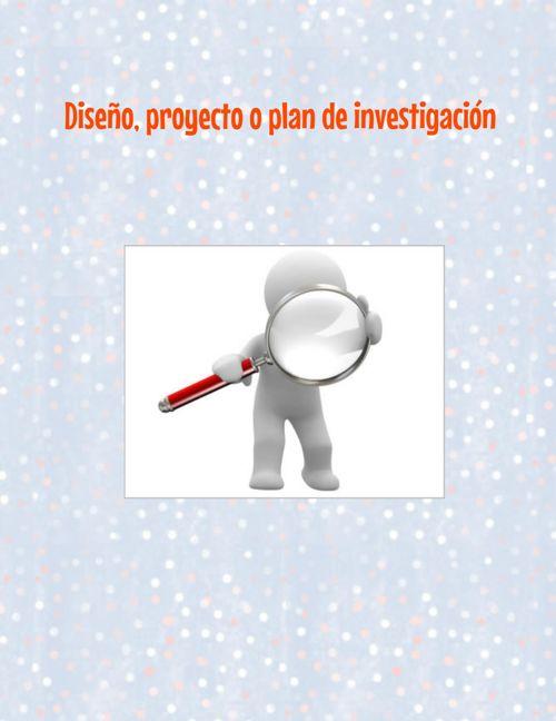 Diseño, proyecto o plan de investigación