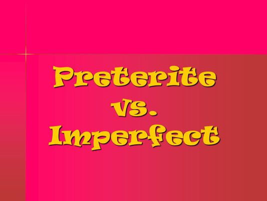 Preterit vs. Imperfect