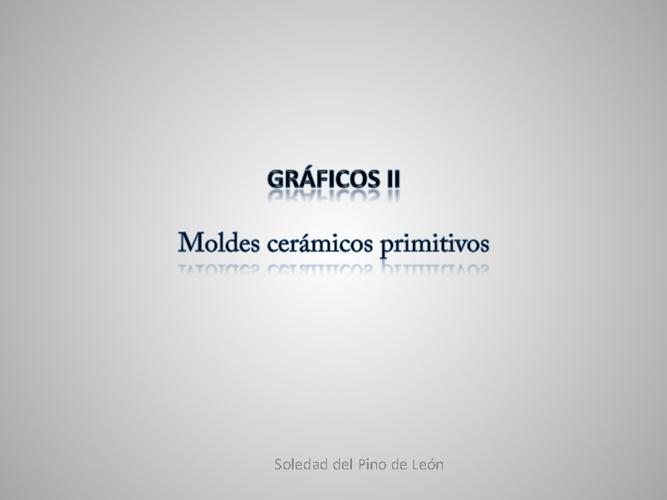 GRÁFICOS II: Moldes cerámicos primitivos.
