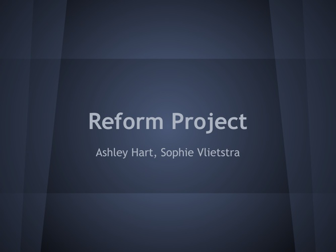 Reform Project by Sophie Vlietstra and Ashley Hart