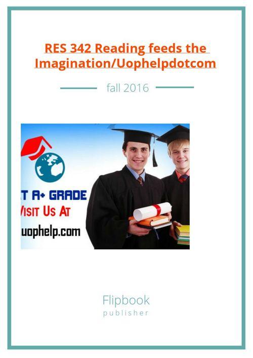 RES 342 Reading feeds the Imagination/Uophelpdotcom