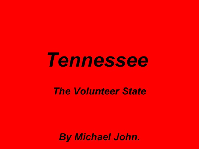 Tennessee The Volunteer State.