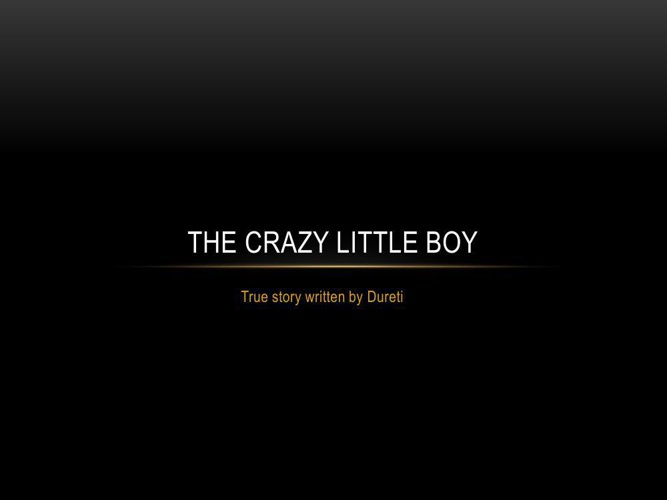 the crazy littel boy ....