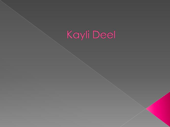 Kayli Deel: My Life