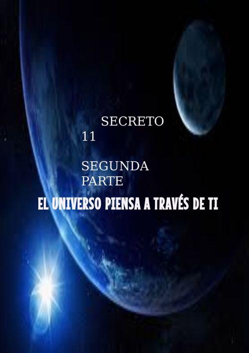 Secreto 11- El Universo piensa a través de ti- Segunda Parte