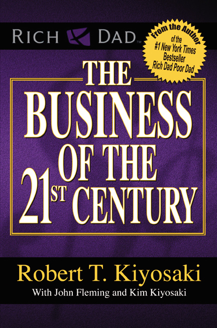 THE BUSINESS OF THE 21st CENTURY Robert T. Kiyosaki