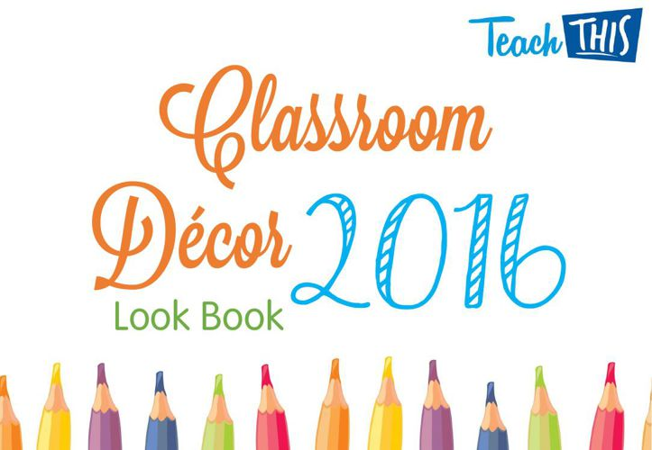 Classroom Decor Look Book 2016 - Teach This