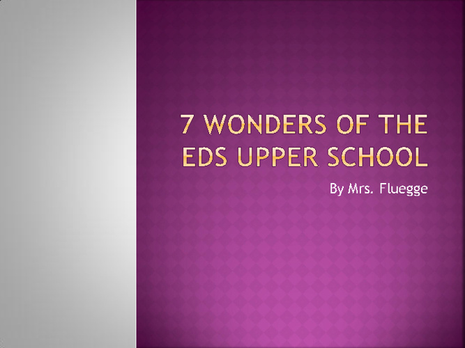 7 Wonders of Upper Scool