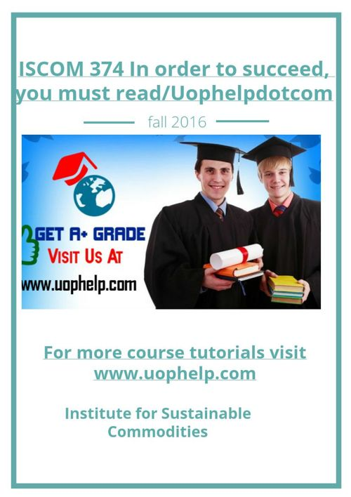 ISCOM 374 In order to succeed, you must read/Uophelpdotcom