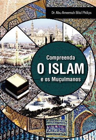 Compreenda o Islam e os Muçulmanos.Dr Abu Ameenah Bilal Philips