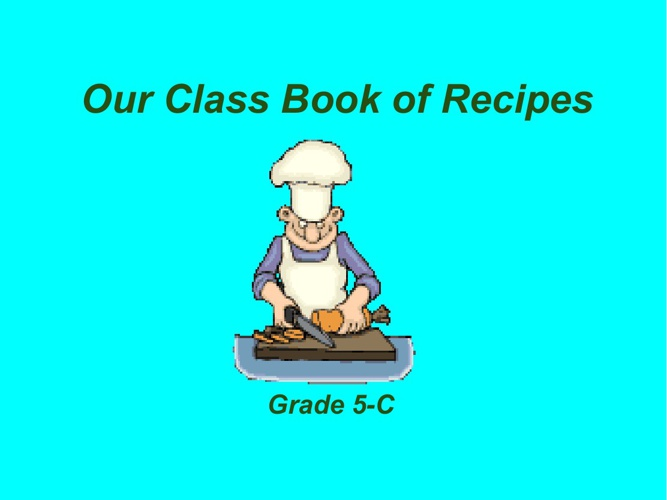 Our Class Book of Recipies (Grade 5-C)