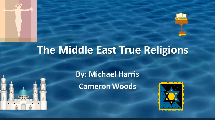 Middle East Religions Compare/Contrast-Michael Harris,3rd period