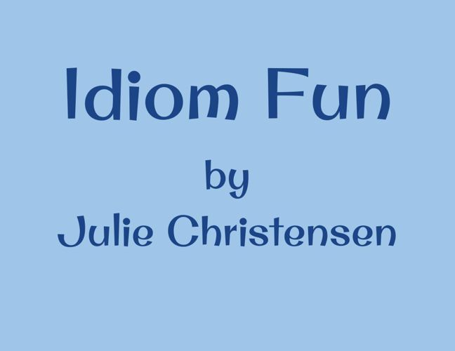 Idioms by Julie