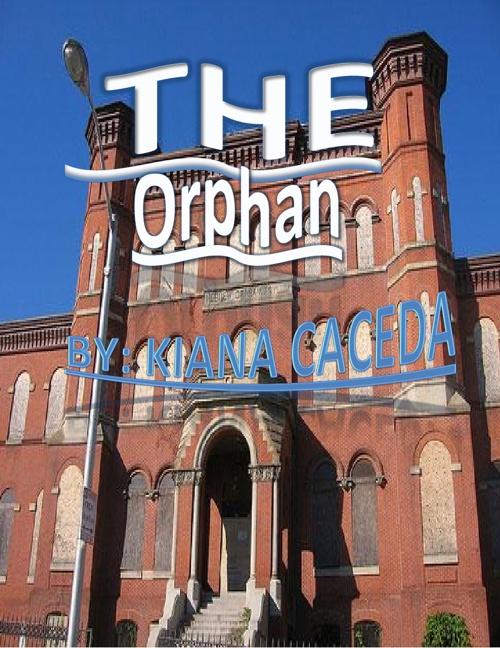 The Orphan By: Kiana Caceda