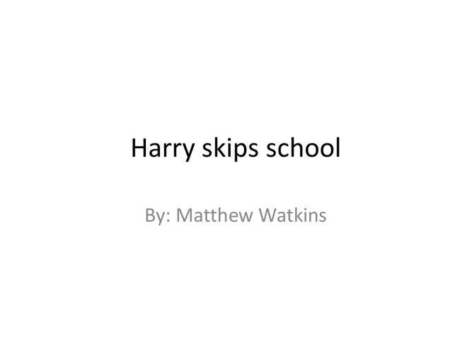 Harry skips school