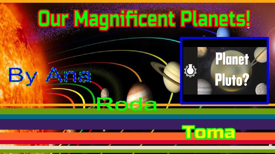 Our Magnificent Planets AT,RI, TM