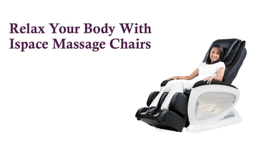 Relax Your Body With Ispace Massage Chairs