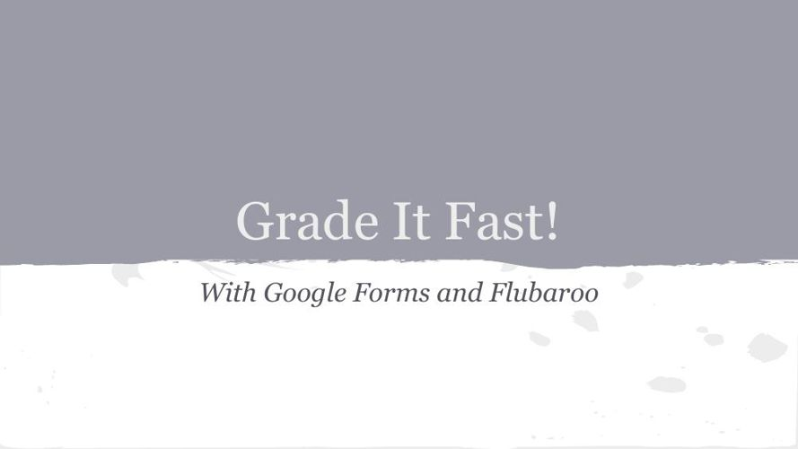 Grading Fast with Google Forms and Flubaroo