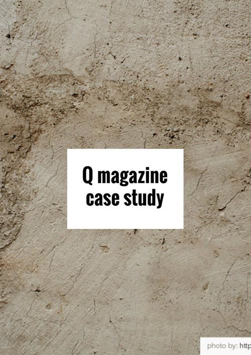 Q magazine case study t