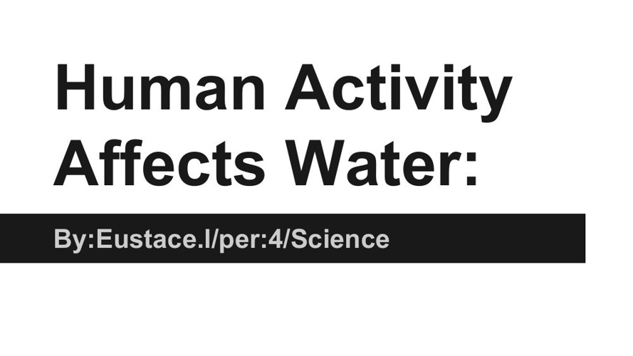 Human Activity Affects Water