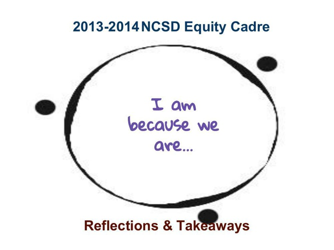 2013-2014  NCSD Equity Cadre- Reflections  & Takeaways