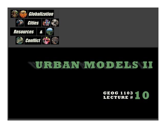Geog-1103 Lecture 10: Urban Models II