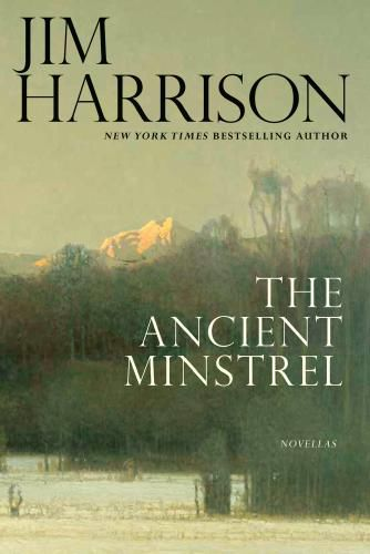 The Ancient Minstrel by Jim Harrison (Excerpt)