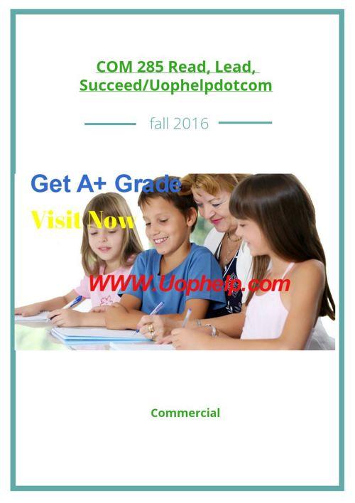 COM 285 Read, Lead, Succeed/Uophelpdotcom