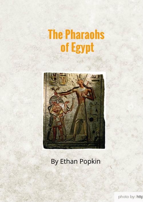 The Pharaohs of Egypt by Ethan Popkin