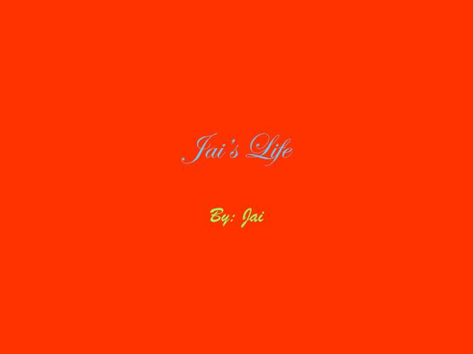 Jai's life