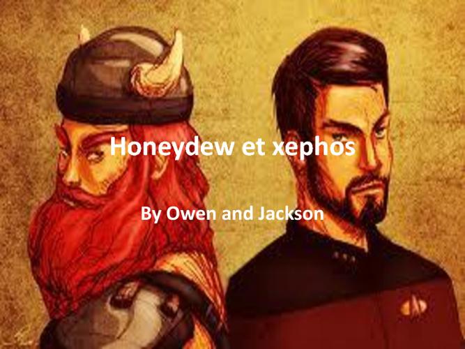 Honeydew et Xephos