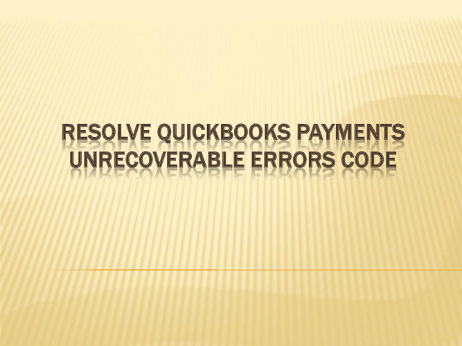 Resolve QuickBooks Payments Unrecoverable Errors code