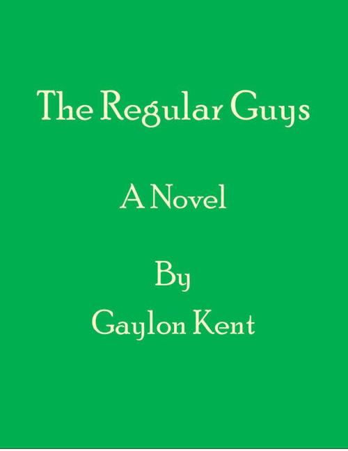 The Regular Guys A Novel By Gaylon Kent