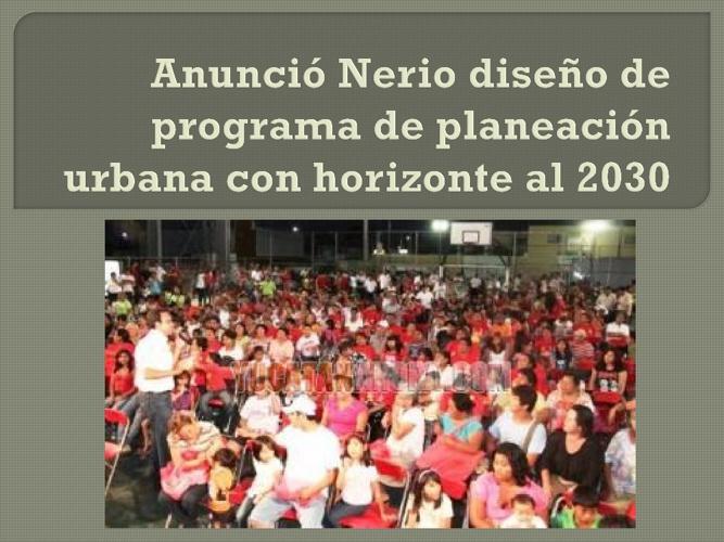 Anunció Nerio diseño de P. de P. Urbana con horizonte al 2030