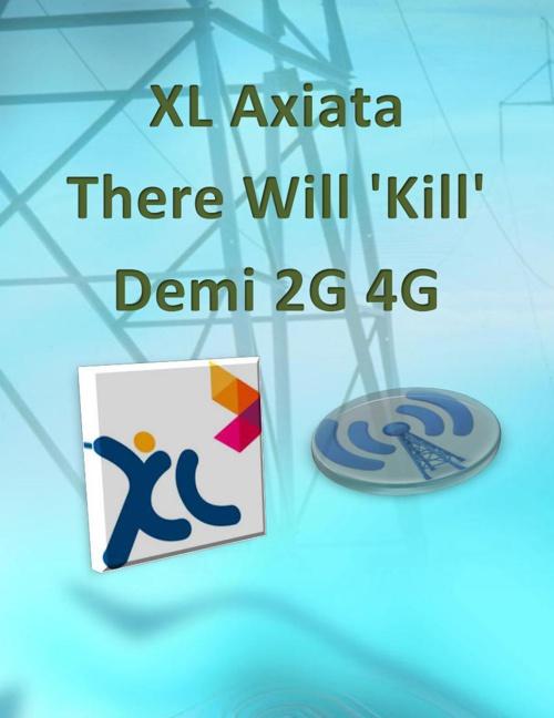XL Axiata There Will 'Kill' Demi 2G 4G
