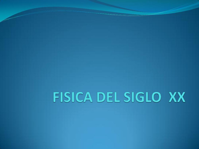 Copy of FISICA DEL SIGLO  XX