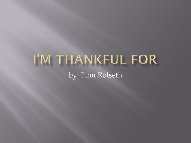 I'm thankful for everything