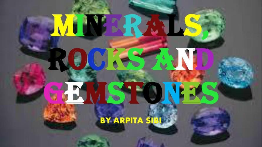 MINERALS, ROCKS AND GEMSTONES