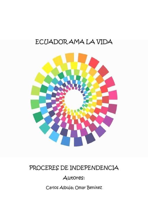 ECUADOR AMA LA VIDA ´´PROCERES DE LA INDEPENDENCIA´´