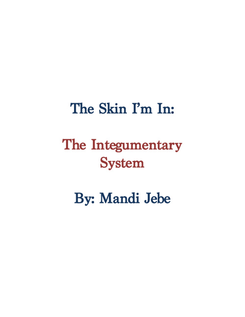 The Skin I'm In: The Integumentary System
