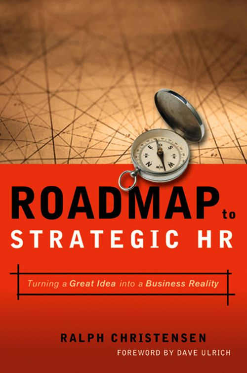 Roadmap to Strategic HR - Turning a Great Idea into a Business R