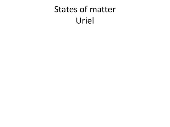 States of Matter - Uriel