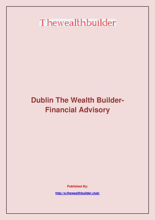 Dublin The Wealth Builder-Financial Advisory