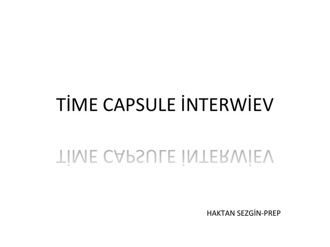 TİME CAPSULE İNTERWİEV