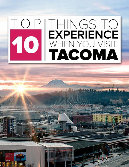 Top Ten Things to Experiences When You Visit Tacoma