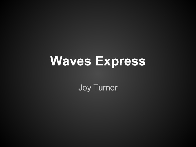 Waves Express Joy Turner 4th Pd.