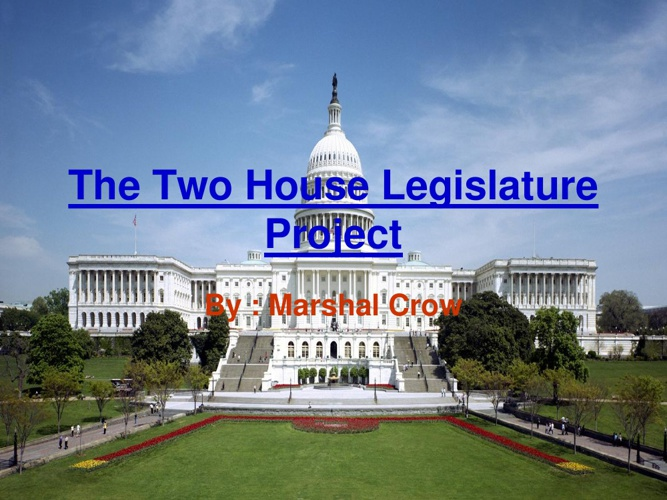 The Two House Legislature Project