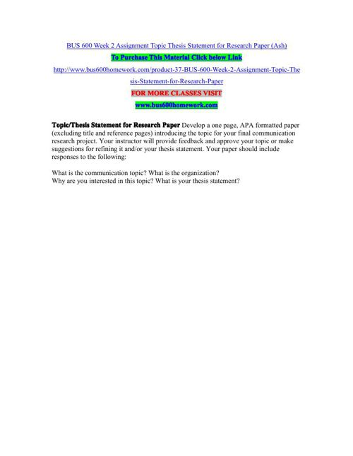 BUS 600 Week 2 Assignment Topic Thesis Statement for Research Pa