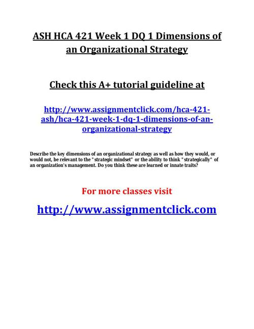 ASH HCA 421 Week 1 DQ 1 Dimensions of an Organizational Strategy