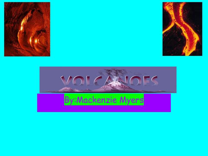 Volcanoes By:Mackenzie Myers